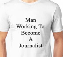 Man Working To Become A Journalist  Unisex T-Shirt