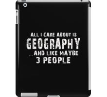 All I Care About is Geography and May be 3 Other People - T-Shirts & Hoodies iPad Case/Skin