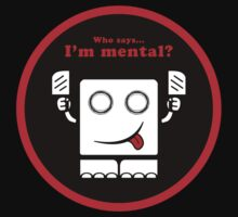 Who says I'm mental? (v.02) T-Shirt