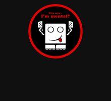 Who says I'm mental? (v.02) Unisex T-Shirt