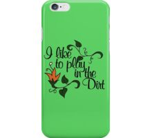 I like to play in the dirt iPhone Case/Skin