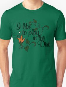 I like to play in the dirt Unisex T-Shirt