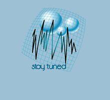 Stay Tuned... Unisex T-Shirt