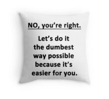 No. You're Right. Throw Pillow