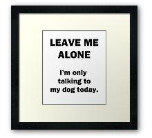 Leave Me Alone Framed Print