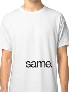 same Classic T-Shirt