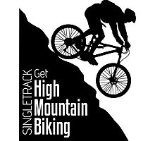 Get High Mountain Biking Photographic Print