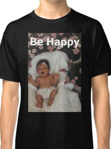 T - Be Happy Classic T-Shirt