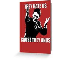 Hate us, they anus. Greeting Card