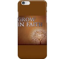 Grow in Faith iPhone Case/Skin