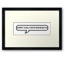 I Only Date Anime Boys Framed Print