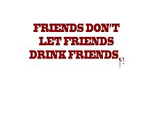 True Blood - Friends don't let friends drink friends T-shirt III Photographic Print