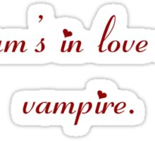 my mum's in love with a vampire Sticker