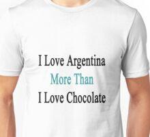 I Love Argentina More Than I Love Chocolate  Unisex T-Shirt