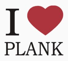 I Heart PLANK  by VamireBlood