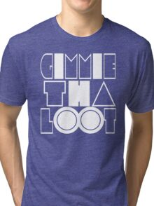 Gimmie Tha Loot [White Ink] | OG Collection Tri-blend T-Shirt