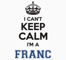 I cant keep calm Im a FRANC by icant