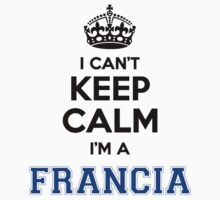 I cant keep calm Im a FRANCIA by icant