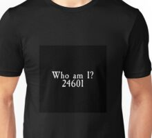 Les Miserables - Who Am I? 24601 Unisex T-Shirt