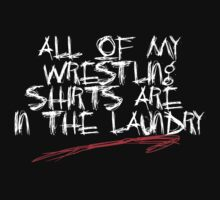 All Of My Wrestling Shirts Are In The Laundry by drewfu