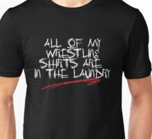 All Of My Wrestling Shirts Are In The Laundry Unisex T-Shirt