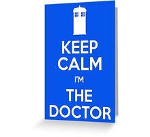 Keep Calm I'm The Doctor Greeting Card