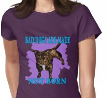 Bad Dogs Are Made Womens Fitted T-Shirt