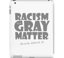 Racism is a Gray Matter iPad Case/Skin