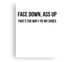 Face down, Ass up Canvas Print