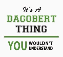 It's a DAGOBERT thing, you wouldn't understand !! by itsmine