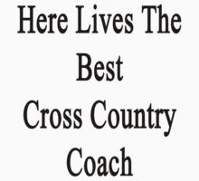 Here Lives The Best Cross Country Coach  by supernova23