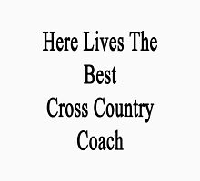 Here Lives The Best Cross Country Coach  Unisex T-Shirt