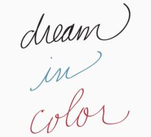 Dream in Color by bchrisdesigns