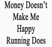 Money Doesn't Make Me Happy Running Does  by supernova23