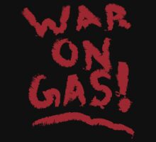 WAR on Gas! by bchrisdesigns