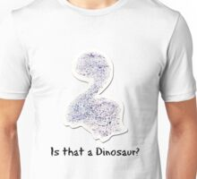 Is that a Dinosaur? Unisex T-Shirt