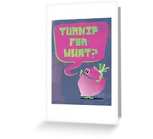 Turnip For What Greeting Card