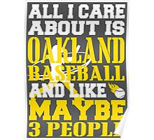 ALL I CARE ABOUT IS OAKLAND BASEBALL Poster