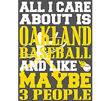 ALL I CARE ABOUT IS OAKLAND BASEBALL Photographic Print