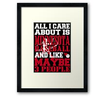 ALL I CARE ABOUT IS MINNESOTA BASEBALL Framed Print
