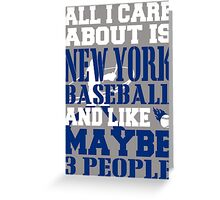 ALL I CARE ABOUT IS NEWYORK BASEBALL Greeting Card