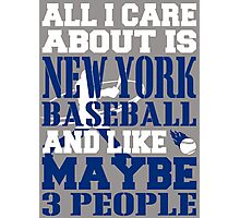 ALL I CARE ABOUT IS NEWYORK BASEBALL Photographic Print
