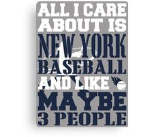 ALL I CARE ABOUT IS NEW YORK YANKEES BASEBALL Canvas Print