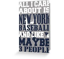 ALL I CARE ABOUT IS NEW YORK YANKEES BASEBALL Greeting Card