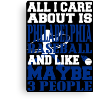 ALL I CARE ABOUT IS PHILADELPHIA BASEBALL Canvas Print
