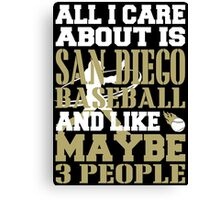 ALL I CARE ABOUT IS SAN DIEGO BASEBALL Canvas Print