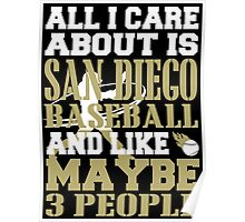 ALL I CARE ABOUT IS SAN DIEGO BASEBALL Poster