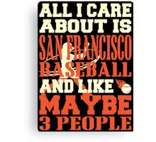 ALL I CARE ABOUT IS SAN FRANCISCO BASEBALL Canvas Print