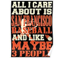 ALL I CARE ABOUT IS SAN FRANCISCO BASEBALL Poster