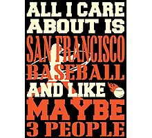 ALL I CARE ABOUT IS SAN FRANCISCO BASEBALL Photographic Print